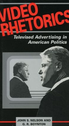 Video Rhetorics: Televised Advertising in American Politics