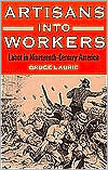 Artisans into Workers: Labor in Nineteenth-Century America