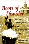 Roots of Disorder: Race and Criminal Justice in the American South, 1817-80