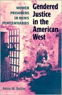 Gendered Justice in the American West: Women Prisoners in Men's Penitentiaries