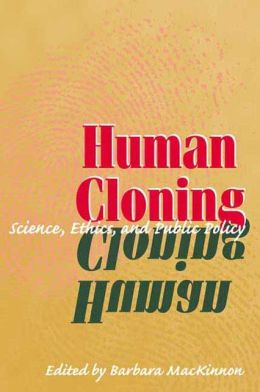 Human Cloning: Science, Ethics, and Public Policy