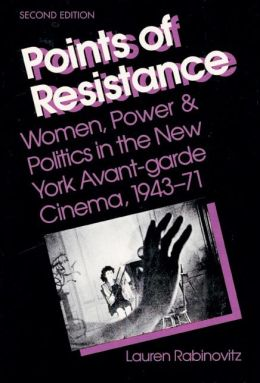Points of Resistance: Women, Power and Politics in the New York Avant-Garde Cinema, 1943-1971