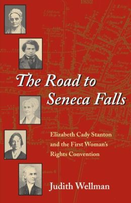 The Road to Seneca Falls: Elizabeth Cady Stanton and the First Woman's Rights Convention (Women in American History Series)