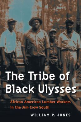 The Tribe of Black Ulysses: African American Lumber Workers in the Jim Crow South