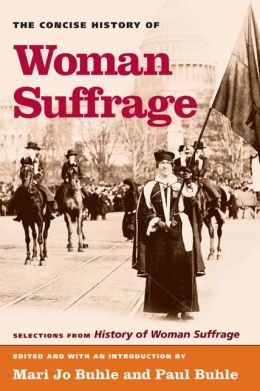 The Concise History of Woman Suffrage: Selections from History of Women Suffrage