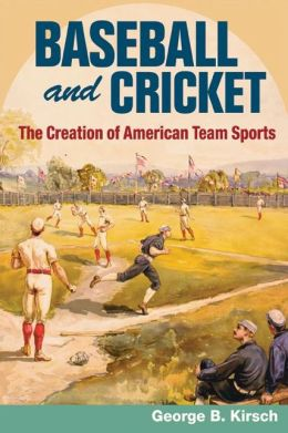 Baseball and Cricket: The Creation of American Team Sports, 1838-72