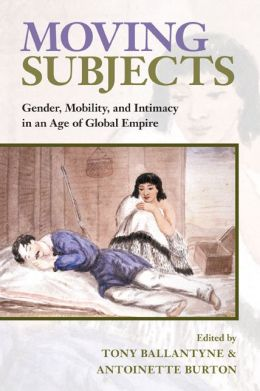 Moving Subjects: Gender, Mobility, and Intimacy in an Age of Global Empire