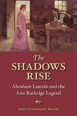 Shadows Rise: Abraham Lincoln and the Ann Rutledge Legend