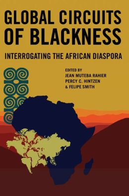 Global Circuits of Blackness: Interrogating the African Diaspora