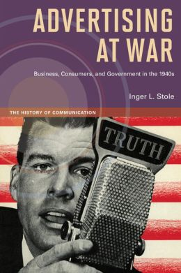 Advertising at War: Business, Consumers, and Government in the 1940s