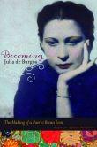 Book Cover Image. Title: Becoming Julia de Burgos:  The Making of a Puerto Rican Icon, Author: Vanessa Perez Rosario
