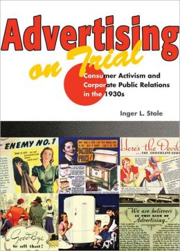 Advertising on Trial: Consumer Activism and Corporate Public Relations in the 1930s
