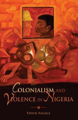 Colonialism and Violence in Nigeria