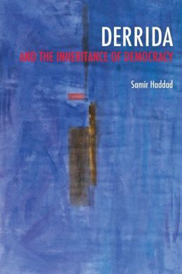 Derrida and the Inheritance of Democracy