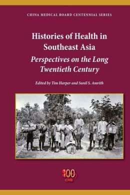 Histories of Health in Southeast Asia: Perspectives on the Long Twentieth Century
