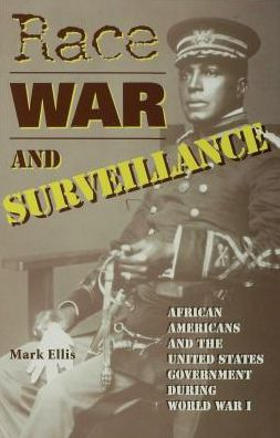 Race, War, and Surveillance: African Americans and the United States Government during World War I
