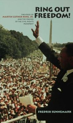 Ring Out Freedom!: The Voice of Martin Luther King, Jr. and the Making of the Civil Rights Movement