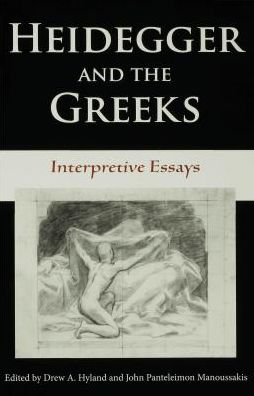 Heidegger and the Greeks: Interpretive Essays