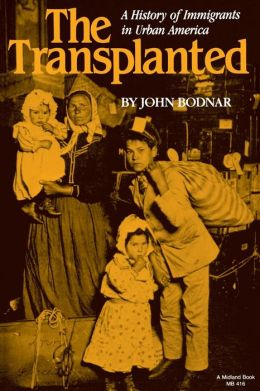The Transplanted: A History of Immigrants in Urban America