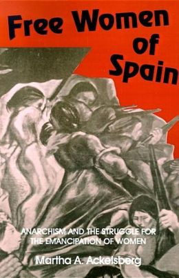 Free Women of Spain; Anarchism and the Struggle for the Emancipation of Women