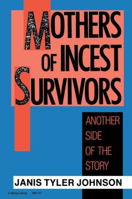 Mothers of Incest Survivors: Another Side of the Story