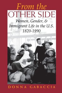 From the Other Side: Women, Gender and Immigrant Life in the U. S., 1820-1990