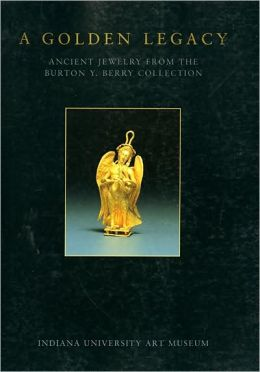 A Golden Legacy: Ancient Jewelry from the Burton Y. Berry Collection Wolf Rudolph