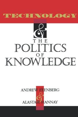 Technology And The Politics And Knowledge