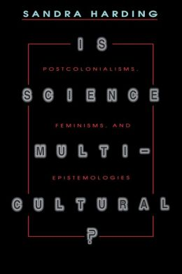 Is Science Multicultural? Postcolonialisms, Feminisms, and Epistemologies