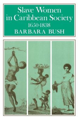 Slave Women in Caribbean Society, 1650--1832