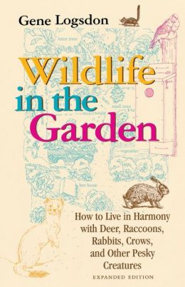 Wildlife in the Garden: How to Live in Harmony with Deer, Raccoons, Rabbits, Crows, and Other Pesky Creatures