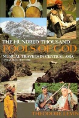 The Hundred Thousand Fools of God: Musical Travels in Central Asia (and Queens, New York)