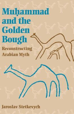 Muhammad and the Golden Bough: Reconstructing Arabian Myth