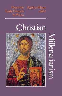 Christian Millenarianism: From the Early Church to Waco