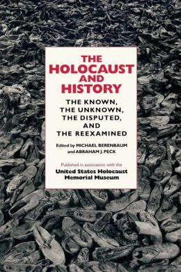 Holocaust and History : The Known, the Unknown, the Disputed, and the
