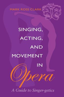 Singing,Acting,and Movement in Opera