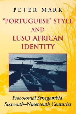 Portuguese Style and Luso-African Identity: Precolonial Senegambia, Sixteenth-Nineteenth Centuries