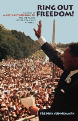 Ring Out Freedom! The Voice of Martin Luther King Jr. and the Making of the Civil Rights Movement