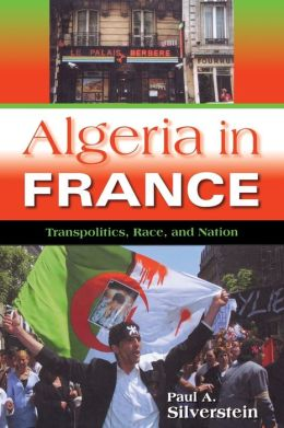 Algeria in France: Transpolitics, Race, and Nation ( New Anthropologies of Europe Series)