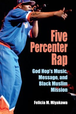Five Percenter Rap: God Hop's Music, Message, and Black Muslim Mission (Profiles in Popular Music Series)