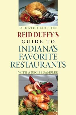 Reid Duffy's Guide to Indiana's Favorite Restaurants: With A Recipe Sampler
