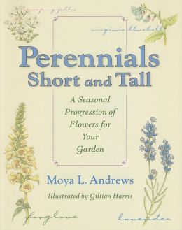 Perennials Short and Tall: A Seasonal Progression of Flowers for Your Midwest Garden