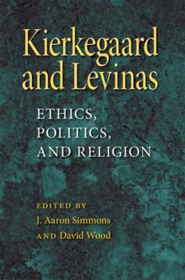 Kierkegaard and Levinas: Ethics, Politics, and Religion
