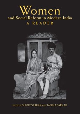 Women and Social Reform in Modern India: A Reader