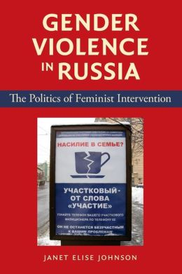 Gender Violence in Russia: The Politics of Feminist Intervention