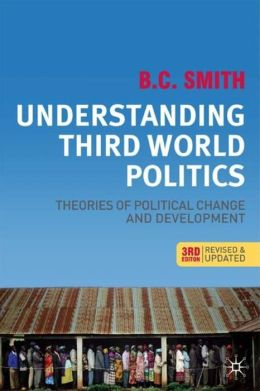 Understanding Third World Politics: Theories of Political Change and Development, Third Edition