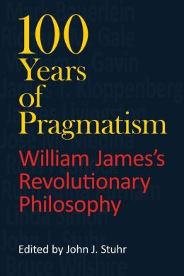 100 Years of Pragmatism: William James's Revolutionary Philosophy