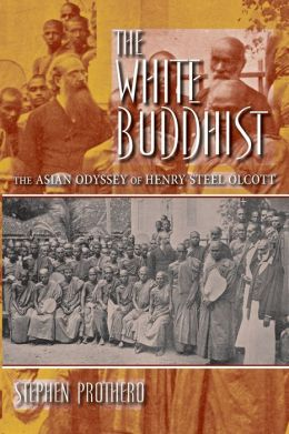 The White Buddhist: The Asian Odyssey of Henry Steel Olcott