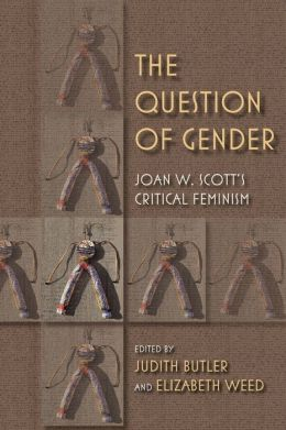 The Question of Gender: Joan W. Scott's Critical Feminism