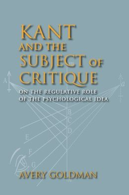 Kant and the Subject of Critique: On the Regulative Role of the Psychological Idea